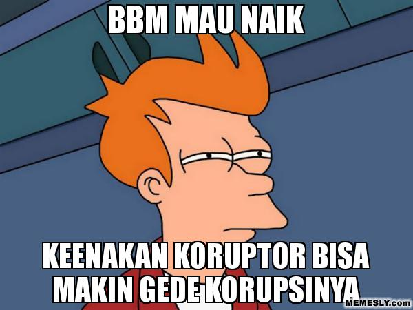 DP BBM 2015 Bbm Ma Naik Keenakan Koruptor Bisa Makin Gede Korupsinya