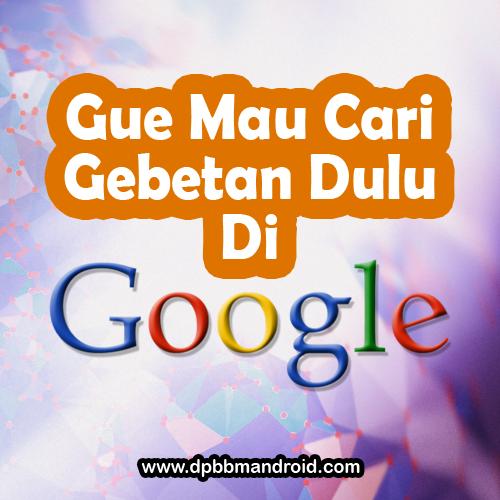 Gue Mau Cari Gebetan Dulu di Google DP BBM Keren