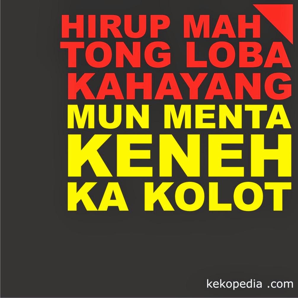 HIrup Mah Tong Loba Kahayang Mun Menta Keneh Ka Kolot